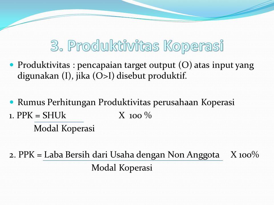  Produktivitas : pencapaian target output (O) atas input yang digunakan (I), jika (O>I) disebut produktif.  Rumus Perhitungan Produktivitas perusaha