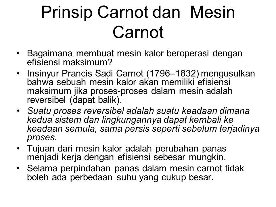 Prinsip Carnot dan Mesin Carnot •Bagaimana membuat mesin kalor beroperasi dengan efisiensi maksimum? •Insinyur Prancis Sadi Carnot (1796–1832) mengusu