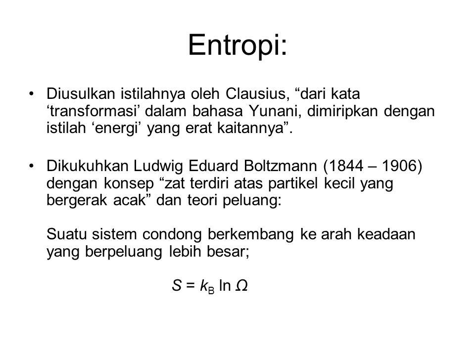 """Entropi: •Diusulkan istilahnya oleh Clausius, """"dari kata 'transformasi' dalam bahasa Yunani, dimiripkan dengan istilah 'energi' yang erat kaitannya""""."""