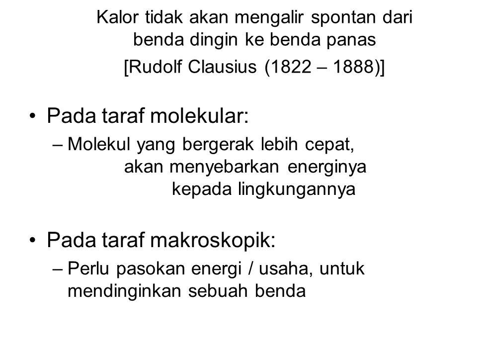 Kalor tidak akan mengalir spontan dari benda dingin ke benda panas [Rudolf Clausius (1822 – 1888)] •Pada taraf molekular: –Molekul yang bergerak lebih