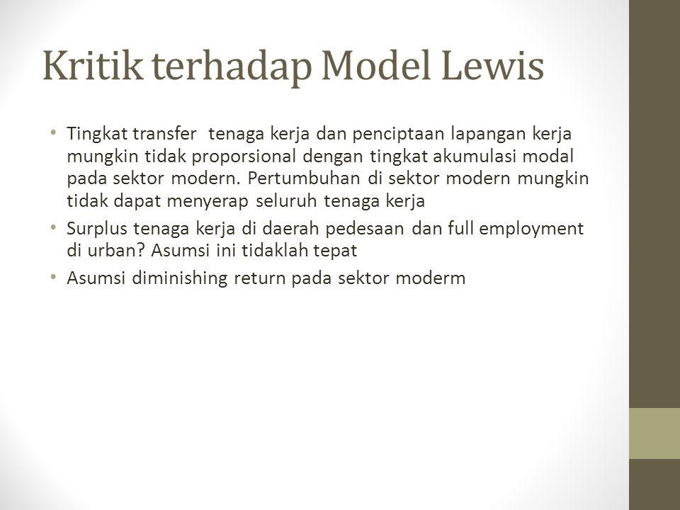 Kritik terhadap Model Lewis • Tingkat transfer tenaga kerja dan penciptaan lapangan kerja mungkin tidak proporsional dengan tingkat akumulasi modal pa