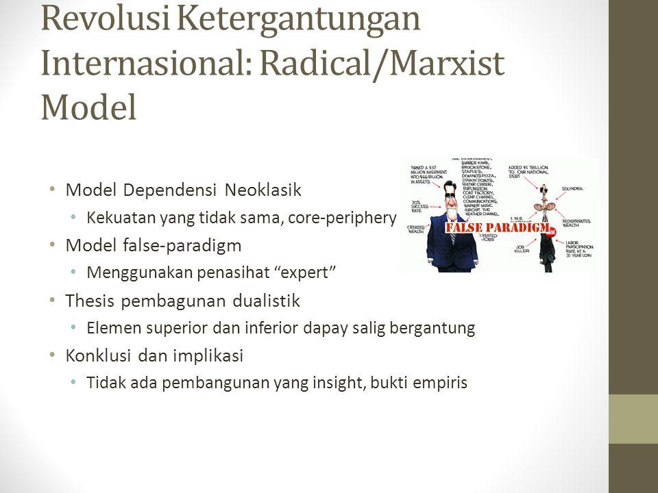 Revolusi Ketergantungan Internasional: Radical/Marxist Model • Model Dependensi Neoklasik • Kekuatan yang tidak sama, core-periphery • Model false-par