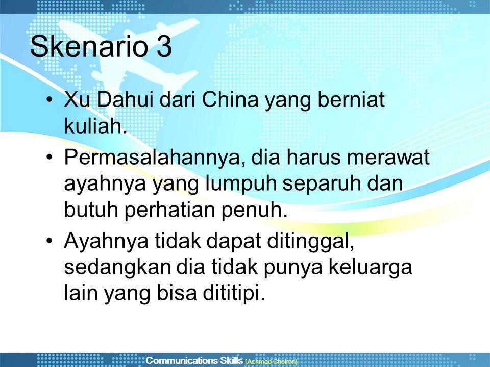 Skenario 3 •Xu Dahui dari China yang berniat kuliah. •Permasalahannya, dia harus merawat ayahnya yang lumpuh separuh dan butuh perhatian penuh. •Ayahn
