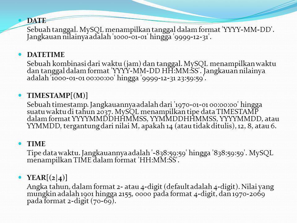  DATE Sebuah tanggal. MySQL menampilkan tanggal dalam format YYYY-MM-DD .