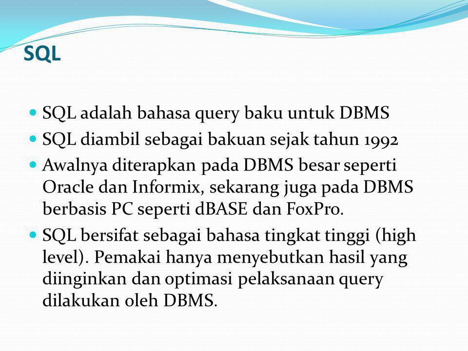 SQL  SQL adalah bahasa query baku untuk DBMS  SQL diambil sebagai bakuan sejak tahun 1992  Awalnya diterapkan pada DBMS besar seperti Oracle dan Informix, sekarang juga pada DBMS berbasis PC seperti dBASE dan FoxPro.