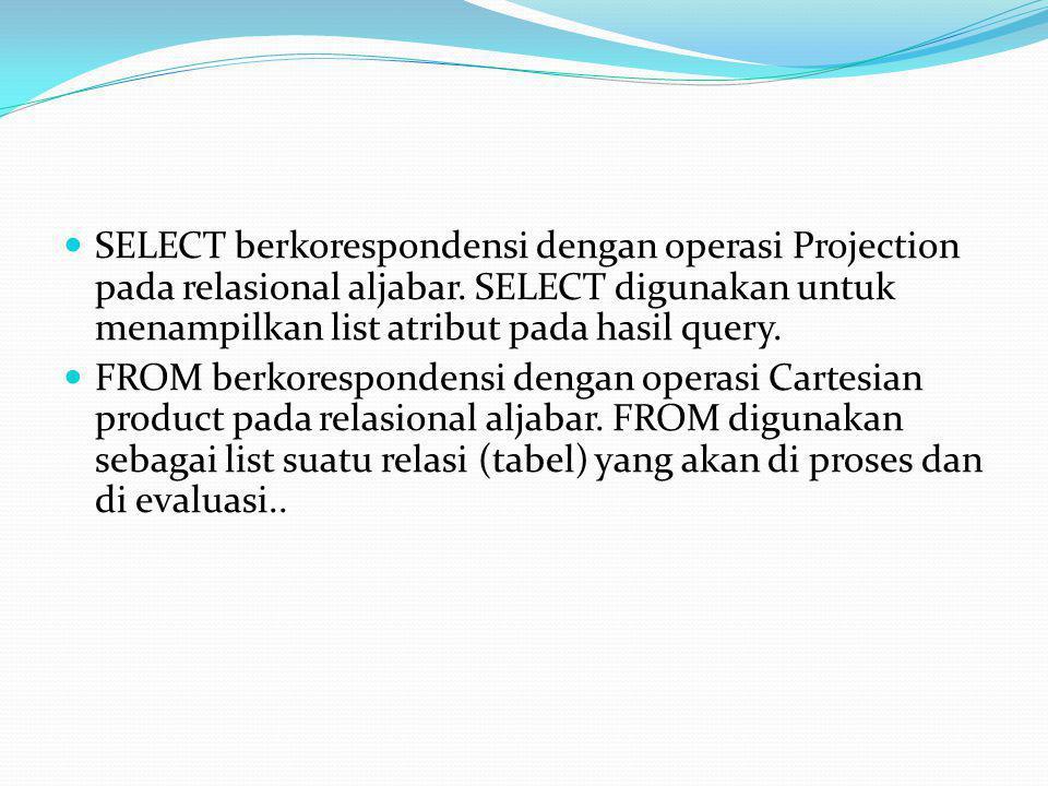  SELECT berkorespondensi dengan operasi Projection pada relasional aljabar.