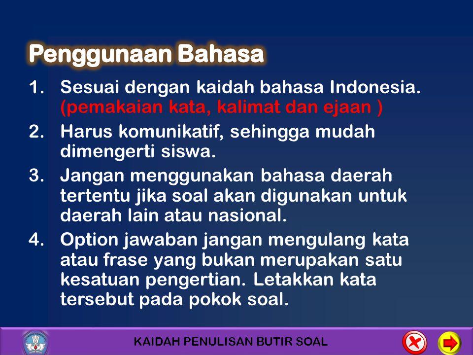 KAIDAH PENULISAN BUTIR SOAL 1.Sesuai dengan kaidah bahasa Indonesia. (pemakaian kata, kalimat dan ejaan ) 2.Harus komunikatif, sehingga mudah dimenger