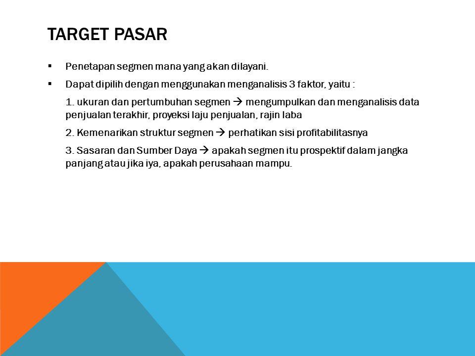 TARGET PASAR  Penetapan segmen mana yang akan dilayani.  Dapat dipilih dengan menggunakan menganalisis 3 faktor, yaitu : 1. ukuran dan pertumbuhan s