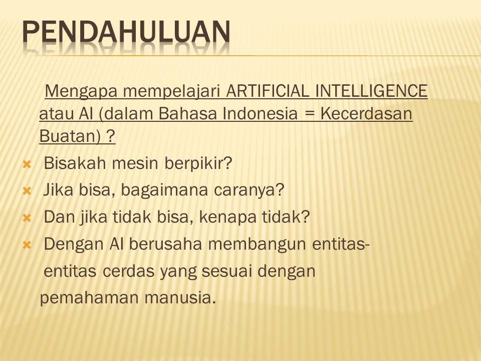 Mengapa mempelajari ARTIFICIAL INTELLIGENCE atau AI (dalam Bahasa Indonesia = Kecerdasan Buatan) ?  Bisakah mesin berpikir?  Jika bisa, bagaimana ca