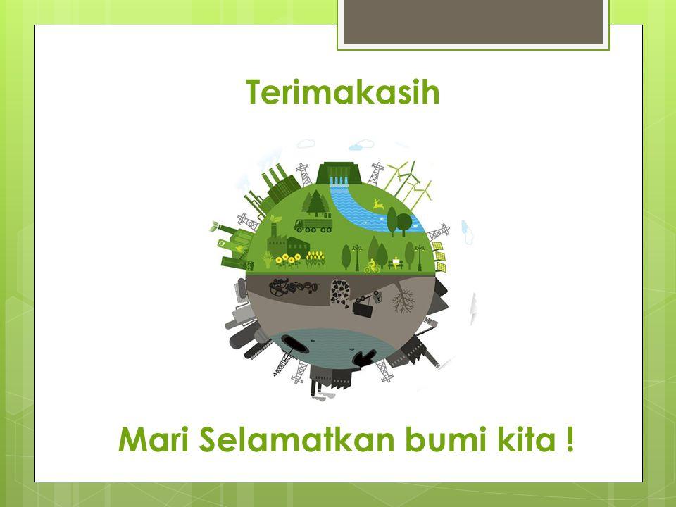 Terimakasih Mari Selamatkan bumi kita !