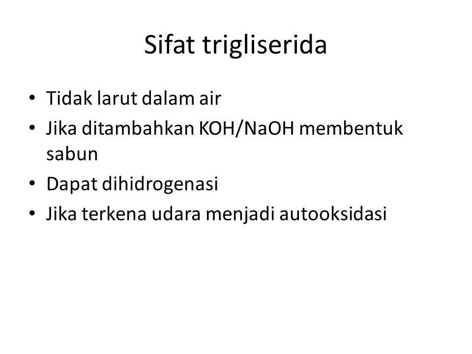 Sifat trigliserida • Tidak larut dalam air • Jika ditambahkan KOH/NaOH membentuk sabun • Dapat dihidrogenasi • Jika terkena udara menjadi autooksidasi