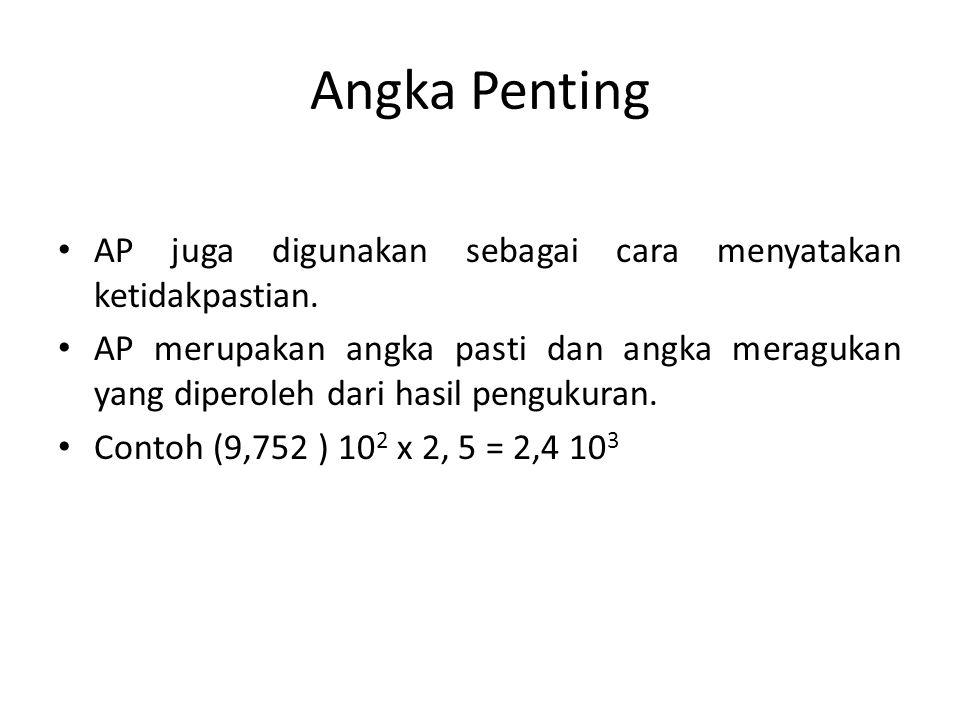 Angka Penting • AP juga digunakan sebagai cara menyatakan ketidakpastian. • AP merupakan angka pasti dan angka meragukan yang diperoleh dari hasil pen