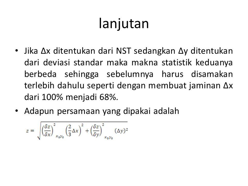 lanjutan • Jika ∆x ditentukan dari NST sedangkan ∆y ditentukan dari deviasi standar maka makna statistik keduanya berbeda sehingga sebelumnya harus di