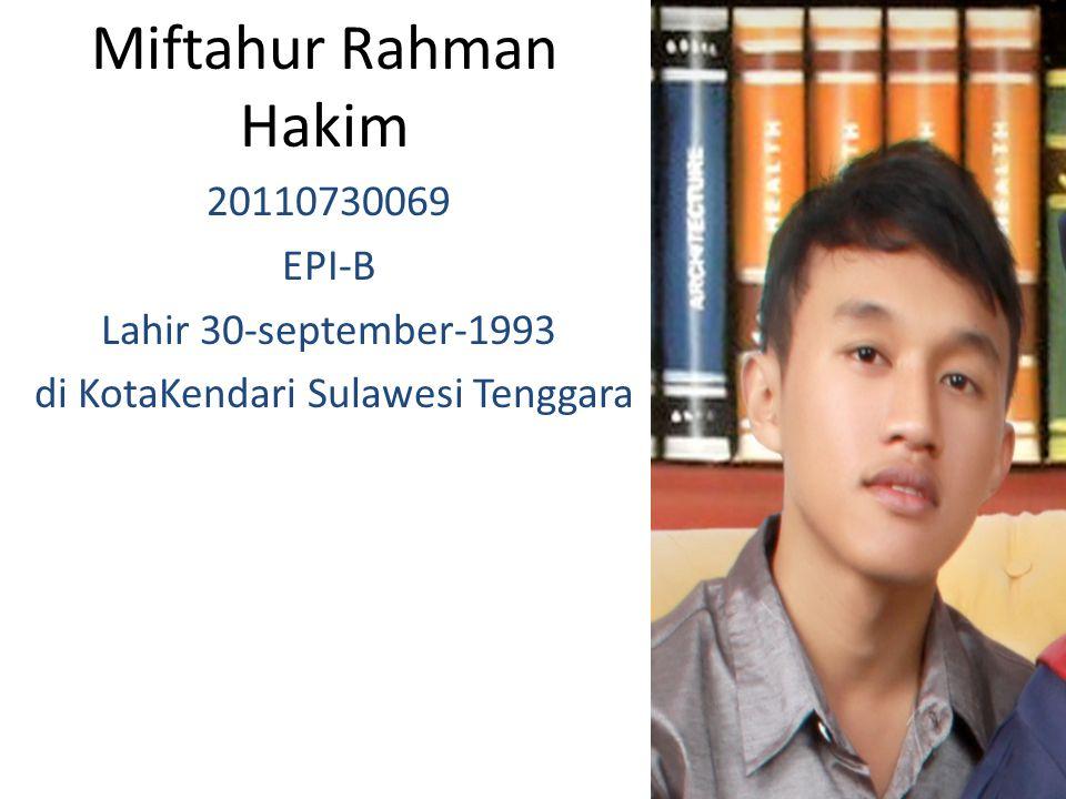 Miftahur Rahman Hakim 20110730069 EPI-B Lahir 30-september-1993 di KotaKendari Sulawesi Tenggara