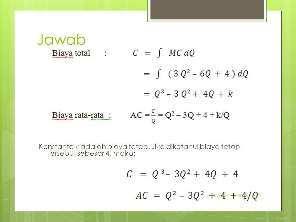 Jawab Konstanta k adalah biaya tetap. Jika diketahui biaya tetap tersebut sebesar 4, maka: C = Q 3 – 3Q 2 AC = Q2 – 3Q4/Q http://rosihan.web.id