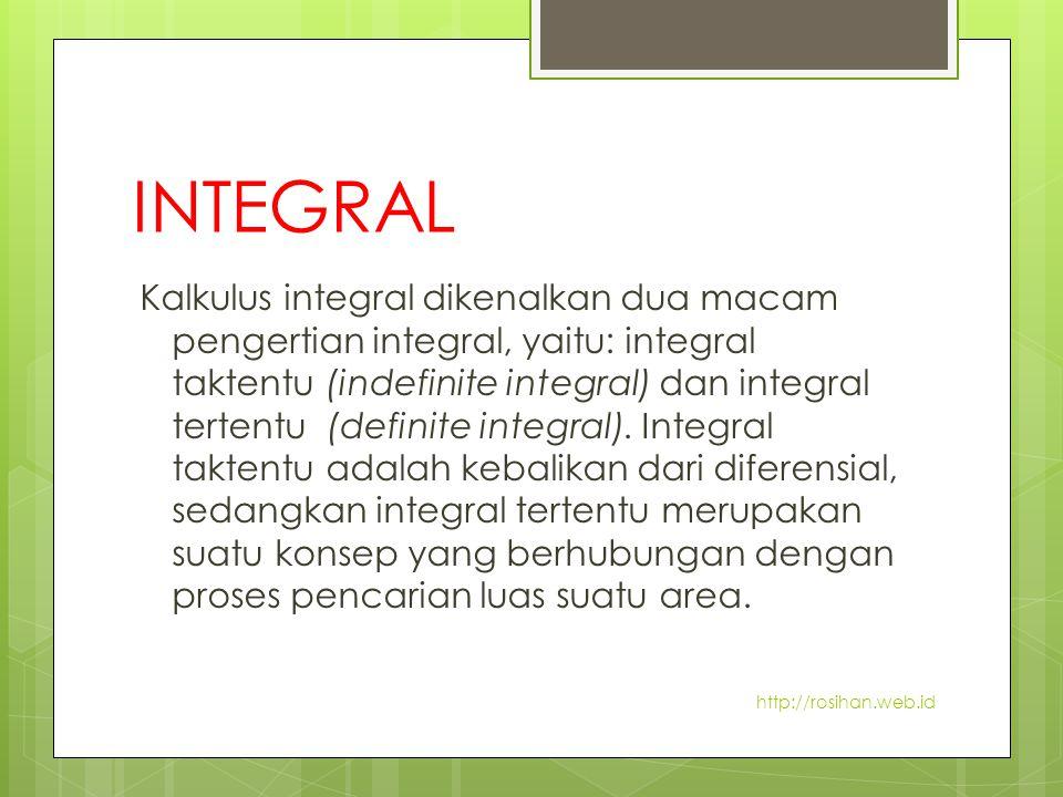 INTEGRAL Kalkulus integral dikenalkan dua macam pengertian integral, yaitu: integral taktentu (indefinite integral) dan integral tertentu (definite in