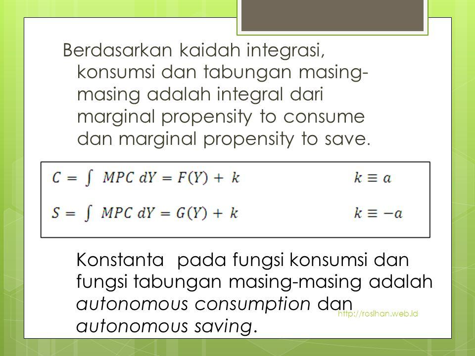 Berdasarkan kaidah integrasi, konsumsi dan tabungan masing- masing adalah integral dari marginal propensity to consume dan marginal propensity to save.