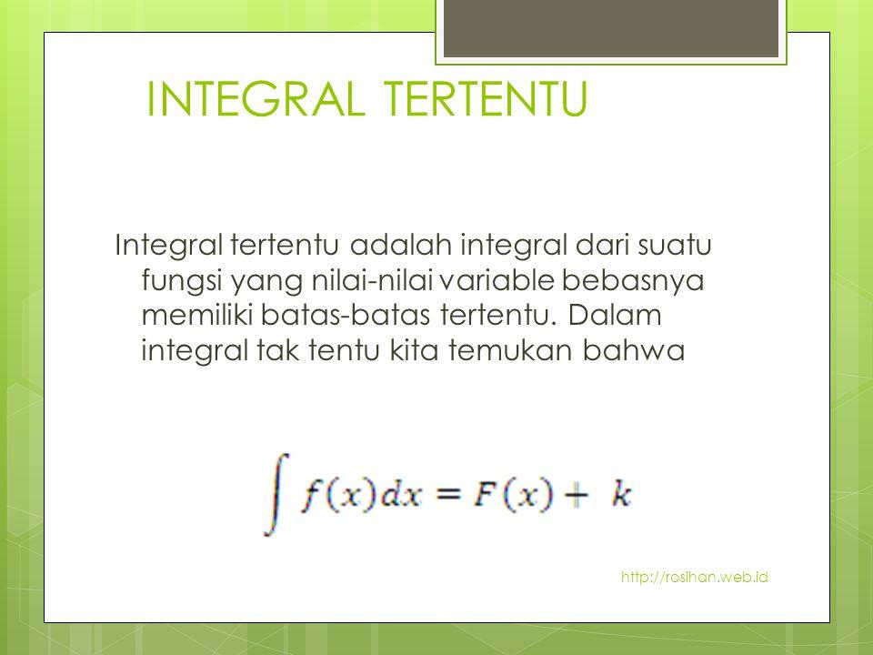 INTEGRAL TERTENTU Integral tertentu adalah integral dari suatu fungsi yang nilai-nilai variable bebasnya memiliki batas-batas tertentu. Dalam integral