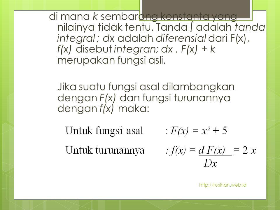 di mana k sembarang konstanta yang nilainya tidak tentu. Tanda ∫ adalah tanda integral ; dx adalah diferensial dari F(x), f(x) disebut integran; dx. F