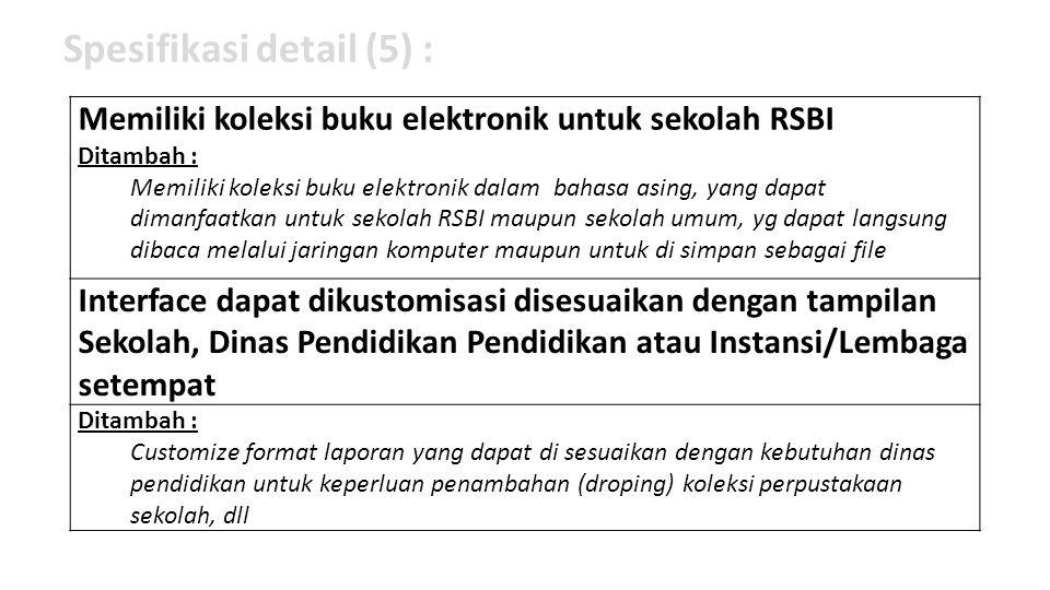 Spesifikasi detail (5) : Memiliki koleksi buku elektronik untuk sekolah RSBI Ditambah : Memiliki koleksi buku elektronik dalam bahasa asing, yang dapa