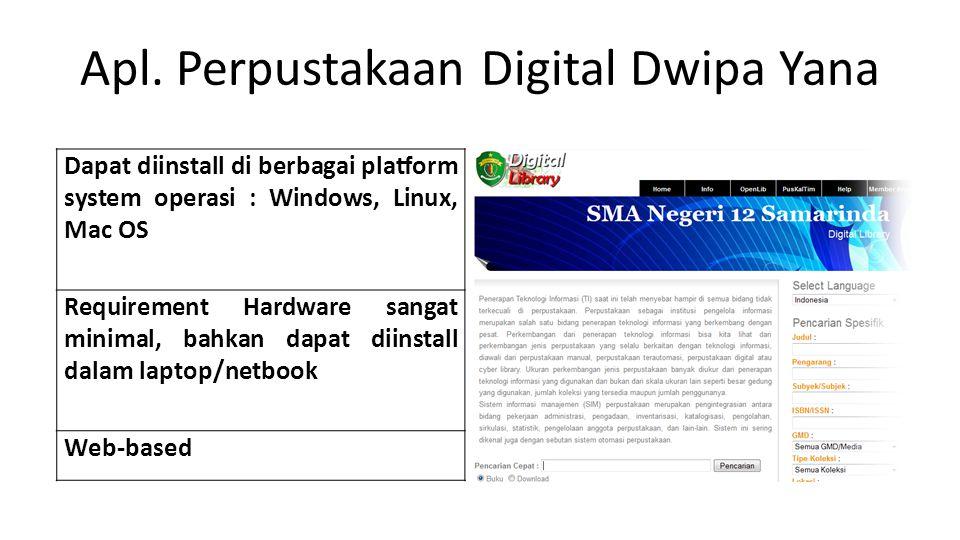 Apl. Perpustakaan Digital Dwipa Yana Dapat diinstall di berbagai platform system operasi : Windows, Linux, Mac OS Requirement Hardware sangat minimal,