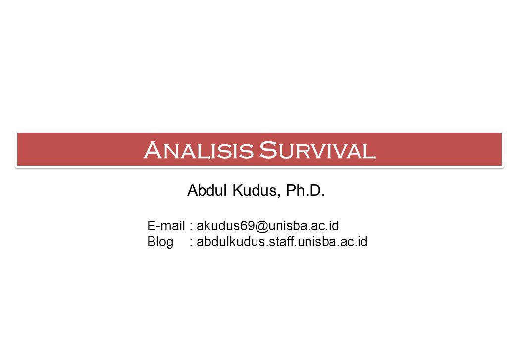 Analisis Survival Abdul Kudus, Ph.D. E-mail: akudus69@unisba.ac.id Blog: abdulkudus.staff.unisba.ac.id