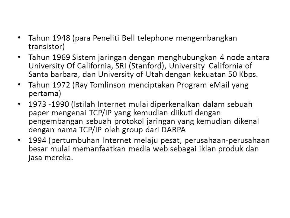 • Tahun 1948 (para Peneliti Bell telephone mengembangkan transistor) • Tahun 1969 Sistem jaringan dengan menghubungkan 4 node antara University Of Cal