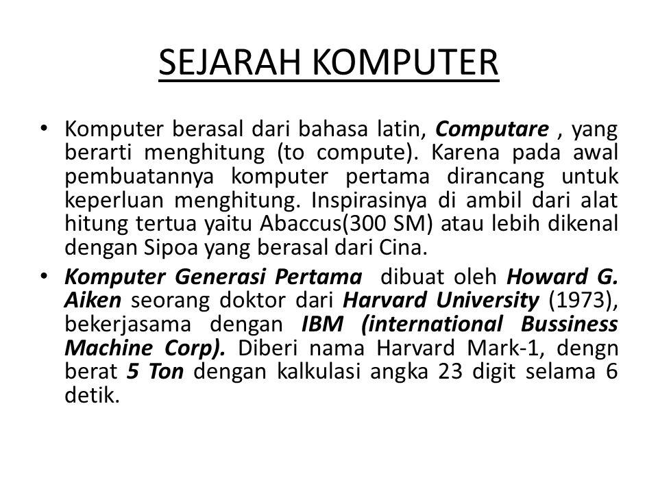 SEJARAH KOMPUTER • Komputer berasal dari bahasa latin, Computare, yang berarti menghitung (to compute). Karena pada awal pembuatannya komputer pertama