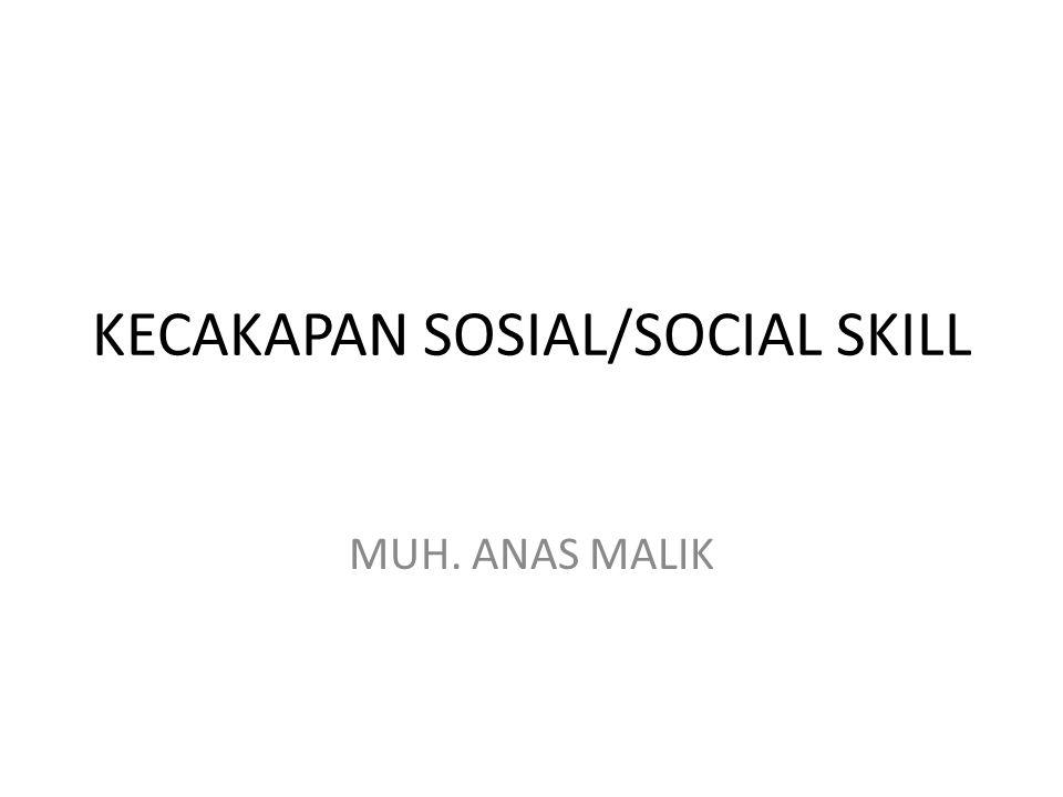 KECAKAPAN SOSIAL/SOCIAL SKILL MUH. ANAS MALIK