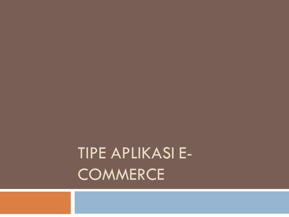 TIPE APLIKASI E- COMMERCE