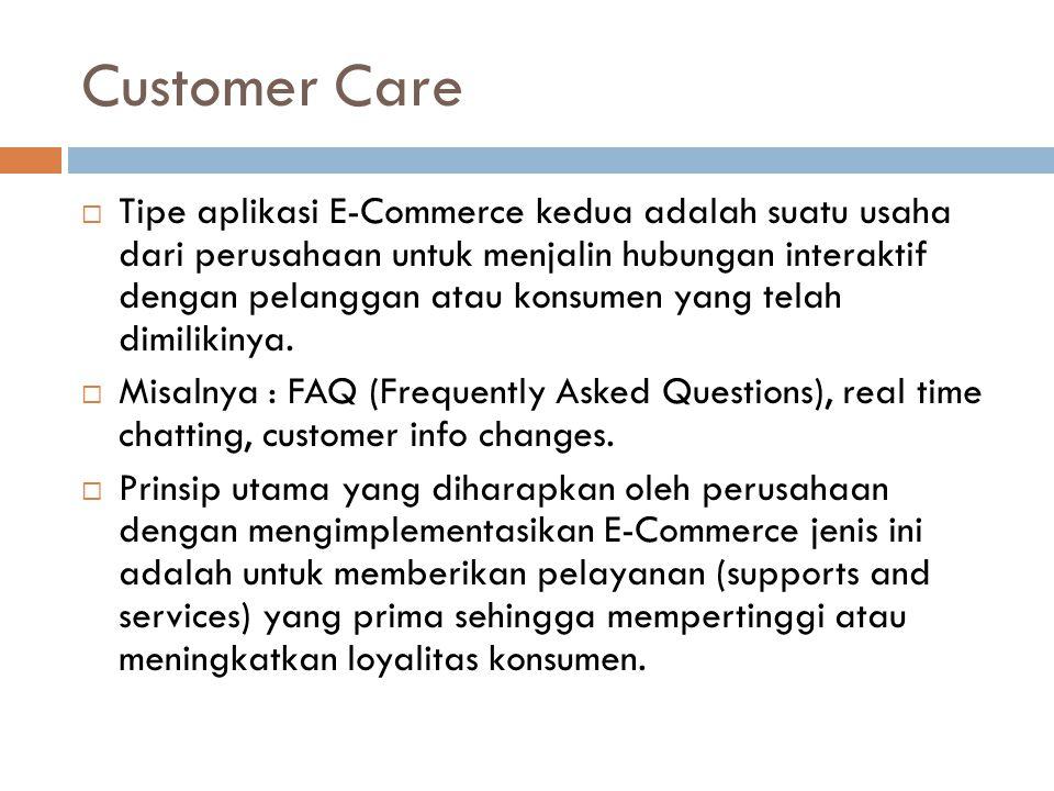 Customer Care  Tipe aplikasi E-Commerce kedua adalah suatu usaha dari perusahaan untuk menjalin hubungan interaktif dengan pelanggan atau konsumen yang telah dimilikinya.