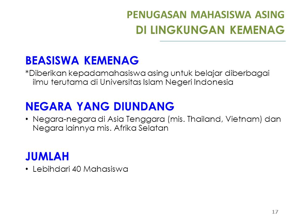 PENUGASAN MAHASISWA ASING DI LINGKUNGAN KEMENAG BEASISWA KEMENAG *Diberikan kepadamahasiswa asing untuk belajar diberbagai ilmu terutama di Universita