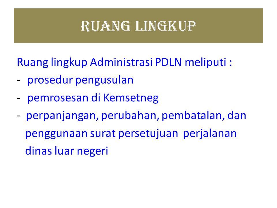 Ruang Lingkup Ruang lingkup Administrasi PDLN meliputi : -prosedur pengusulan -pemrosesan di Kemsetneg - perpanjangan, perubahan, pembatalan, dan peng