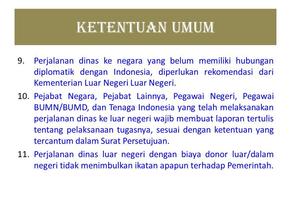 Ketentuan Umum 9.Perjalanan dinas ke negara yang belum memiliki hubungan diplomatik dengan Indonesia, diperlukan rekomendasi dari Kementerian Luar Neg