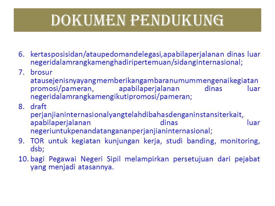 DOKUMEN PENDUKUNG 6.kertasposisidan/ataupedomandelegasi,apabilaperjalanan dinas luar negeridalamrangkamenghadiripertemuan/sidanginternasional; 7.brosu