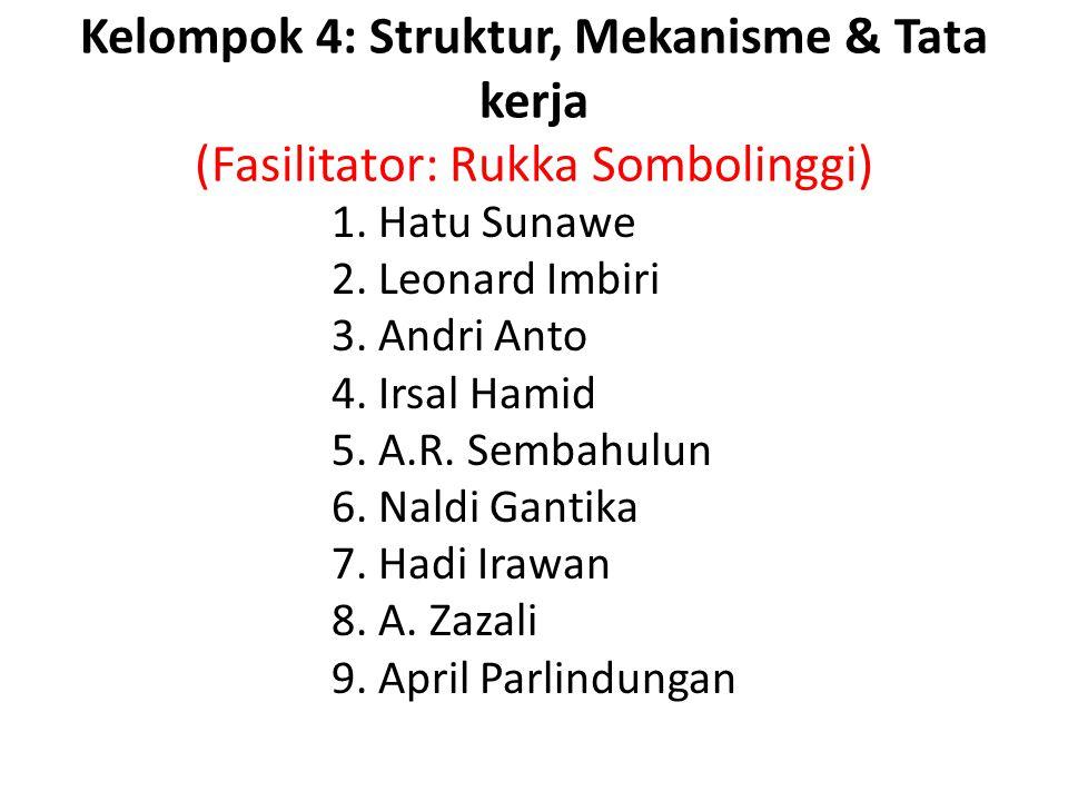 Kelompok 4: Struktur, Mekanisme & Tata kerja (Fasilitator: Rukka Sombolinggi) 1. Hatu Sunawe 2. Leonard Imbiri 3. Andri Anto 4. Irsal Hamid 5. A.R. Se