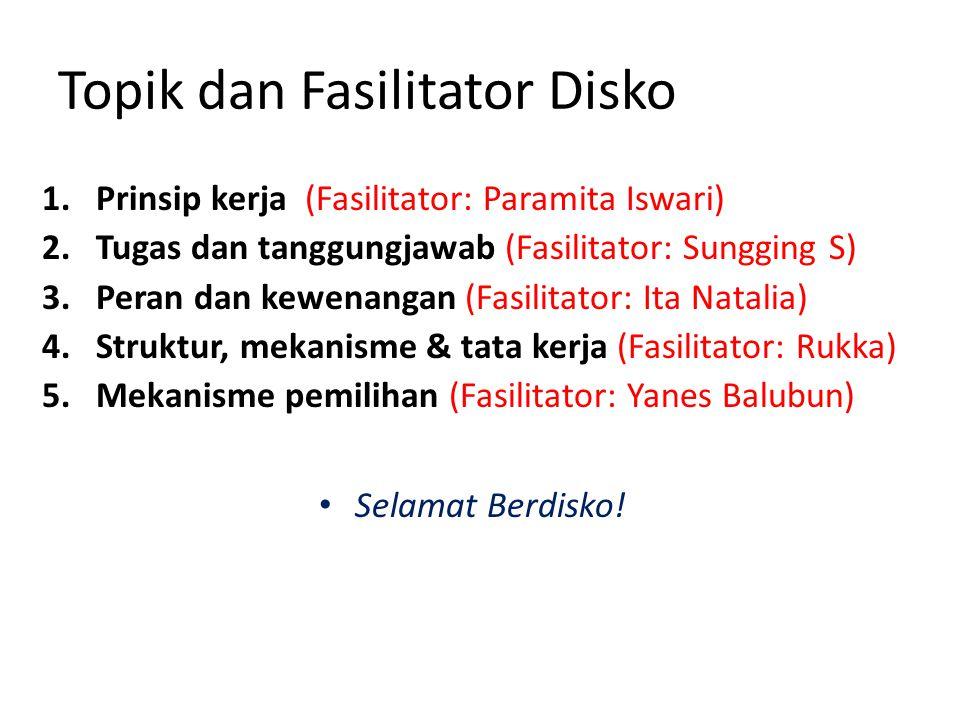 Topik dan Fasilitator Disko 1.Prinsip kerja (Fasilitator: Paramita Iswari) 2.Tugas dan tanggungjawab (Fasilitator: Sungging S) 3.Peran dan kewenangan