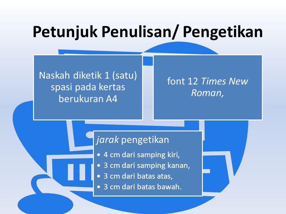 Petunjuk Penulisan/ Pengetikan Naskah diketik 1 (satu) spasi pada kertas berukuran A4 font 12 Times New Roman, jarak pengetikan •4 cm dari samping kir