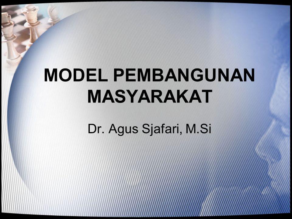 MODEL PEMBANGUNAN MASYARAKAT Dr. Agus Sjafari, M.Si