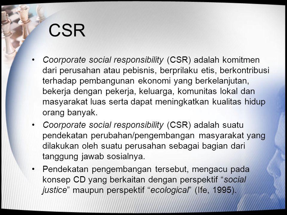 CSR •Coorporate social responsibility (CSR) adalah komitmen dari perusahan atau pebisnis, berprilaku etis, berkontribusi terhadap pembangunan ekonomi