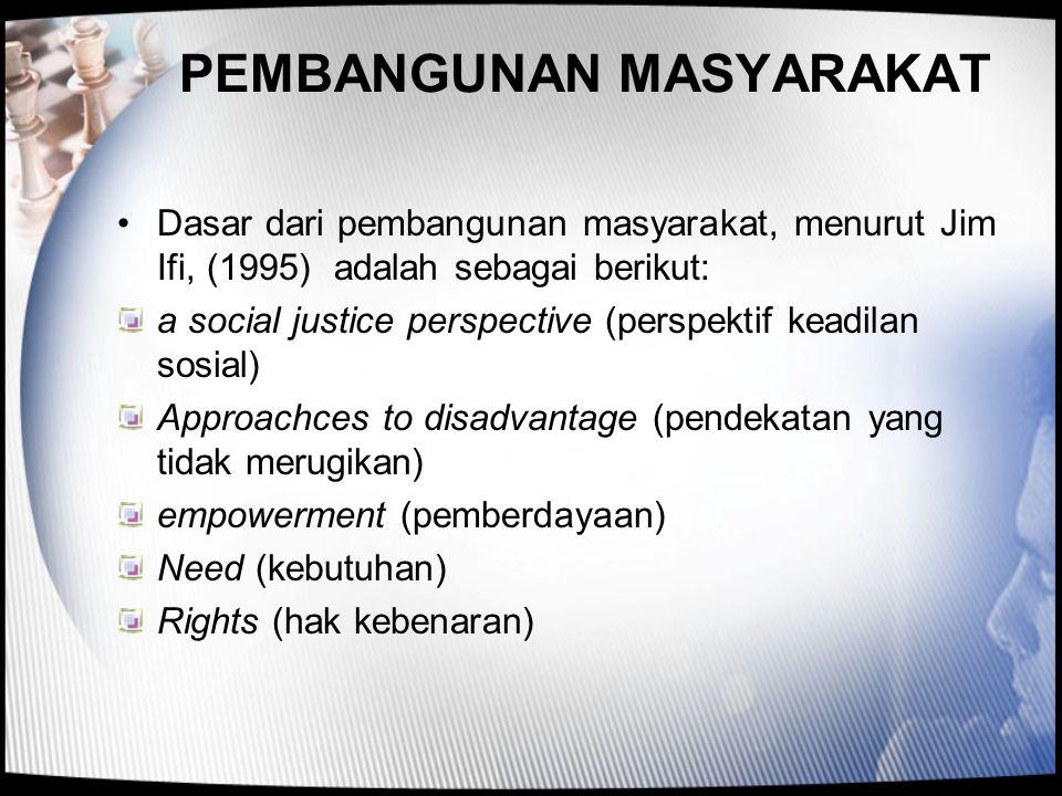 PEMBANGUNAN MASYARAKAT •Dasar dari pembangunan masyarakat, menurut Jim Ifi, (1995) adalah sebagai berikut: a social justice perspective (perspektif ke