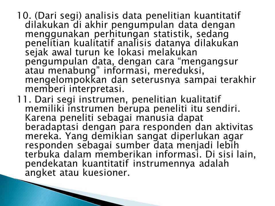 10. (Dari segi) analisis data penelitian kuantitatif dilakukan di akhir pengumpulan data dengan menggunakan perhitungan statistik, sedang penelitian k