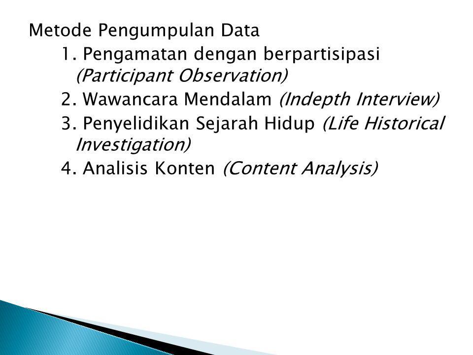 Metode Pengumpulan Data 1.Pengamatan dengan berpartisipasi (Participant Observation) 2.