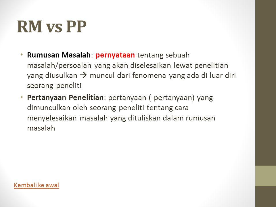 RM vs PP • Rumusan Masalah: pernyataan tentang sebuah masalah/persoalan yang akan diselesaikan lewat penelitian yang diusulkan  muncul dari fenomena