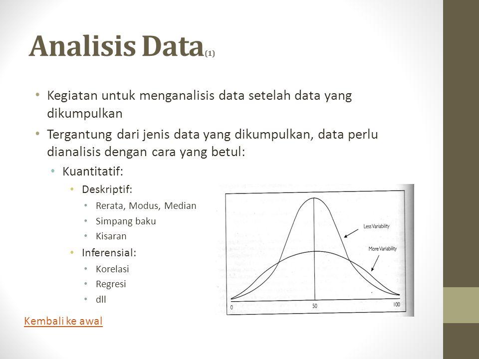 Analisis Data (1) • Kegiatan untuk menganalisis data setelah data yang dikumpulkan • Tergantung dari jenis data yang dikumpulkan, data perlu dianalisi