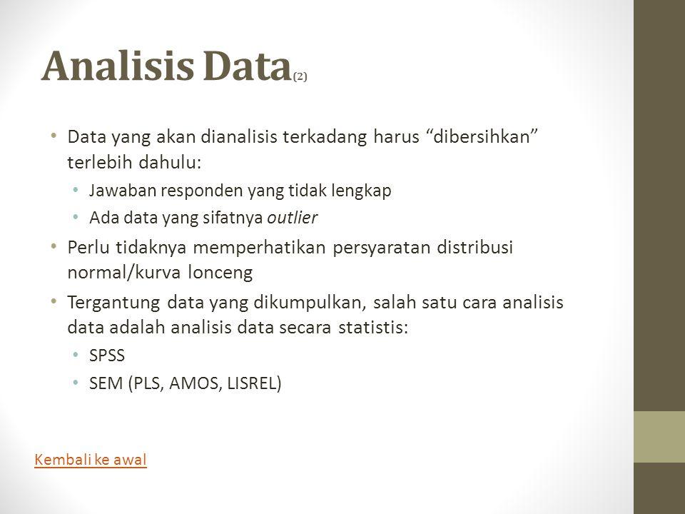 """Analisis Data (2) • Data yang akan dianalisis terkadang harus """"dibersihkan"""" terlebih dahulu: • Jawaban responden yang tidak lengkap • Ada data yang si"""