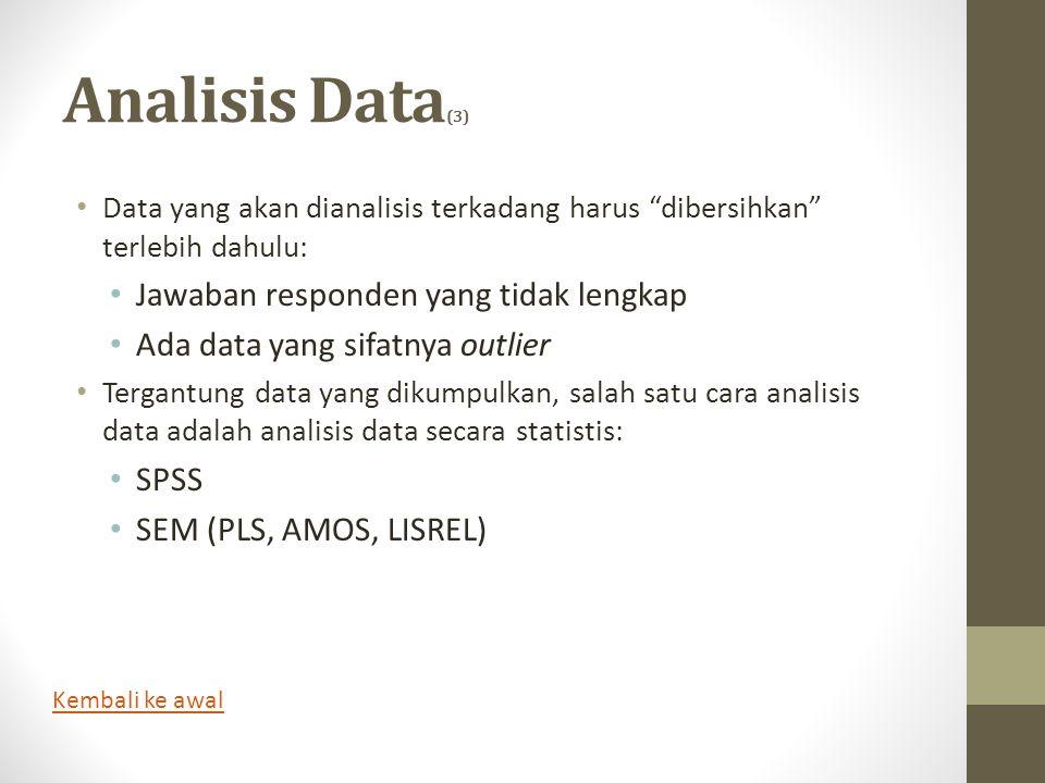 """Analisis Data (3) • Data yang akan dianalisis terkadang harus """"dibersihkan"""" terlebih dahulu: • Jawaban responden yang tidak lengkap • Ada data yang si"""