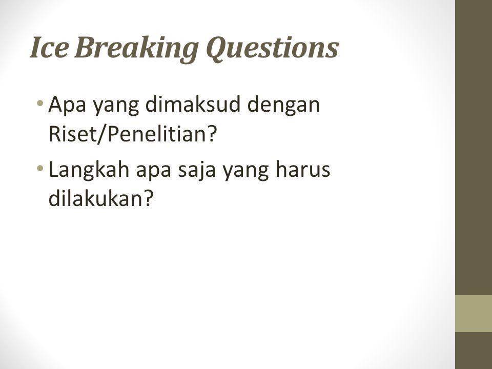 Ice Breaking Questions • Apa yang dimaksud dengan Riset/Penelitian? • Langkah apa saja yang harus dilakukan?
