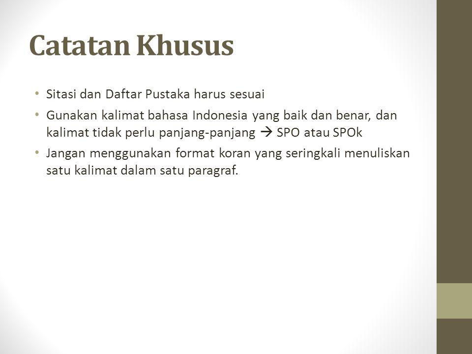 Catatan Khusus • Sitasi dan Daftar Pustaka harus sesuai • Gunakan kalimat bahasa Indonesia yang baik dan benar, dan kalimat tidak perlu panjang-panjan