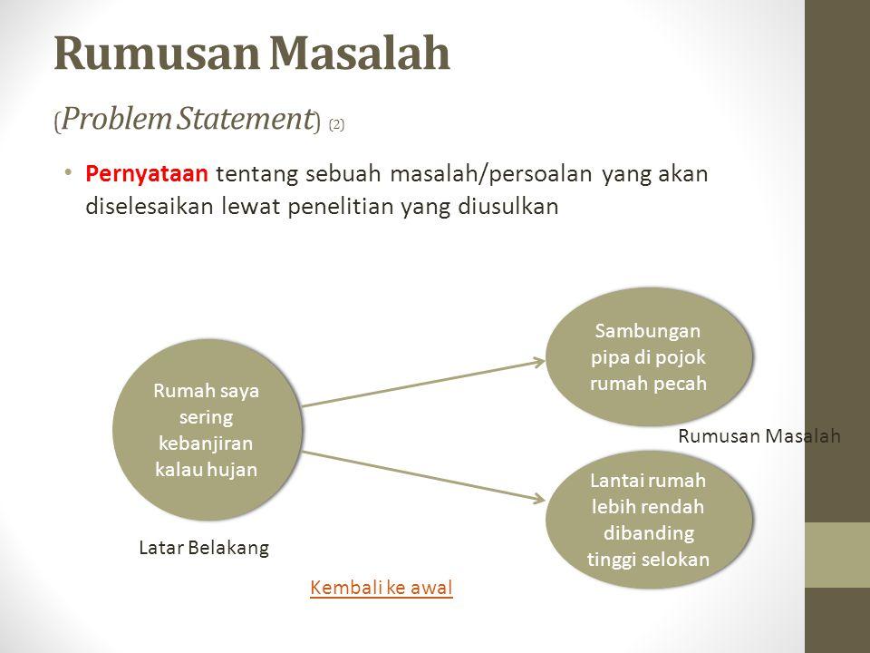 Rumusan Masalah ( Problem Statement ) (2) • Pernyataan tentang sebuah masalah/persoalan yang akan diselesaikan lewat penelitian yang diusulkan Rumah s